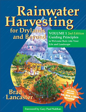 Rainwater Harvesting for Drylands and Beyond, Volume 1, 2nd Edition: Guiding Principles to Welcome Rain into Your Life and Landscape by Brad Lancaster