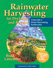 Rainwater Harvesting for Drylands and Beyond (Vol. 2): Water-Harvesting Earthworks by Brad Lancaster