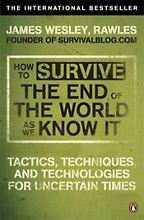 How to Survive The End of The World as We Know It, James Wesley Rawles.