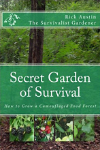 Secret Garden of Survival: How to grow a camouflaged food- forest, by Rick Austin