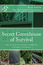 Secret Greenhouse of Survival: How to Build the Ultimate Homestead & Prepper Greenhouse (Secret Garden of Survival series volume 2), by Rick Austin