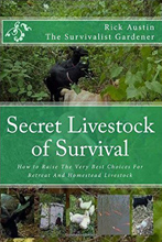 Secret Livestock of Survival: How to Raise The 10 Best Choices For Retreat And Homestead Livestock (Secret Garden of Survival series volume 3), by Rick Austin
