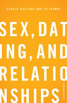 Sex, Dating, and Relationships: A Fresh Approach, by Gerald Hiestand and Jay S. Thomas