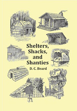 Shelters, Shacks, and Shanties: The Classic Guide to Building Wilderness Shelters, by D. C. Beard