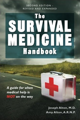 The Survival Medicine Handbook: A Guide for When Help is Not on the Way, by Joseph and Amy Alton