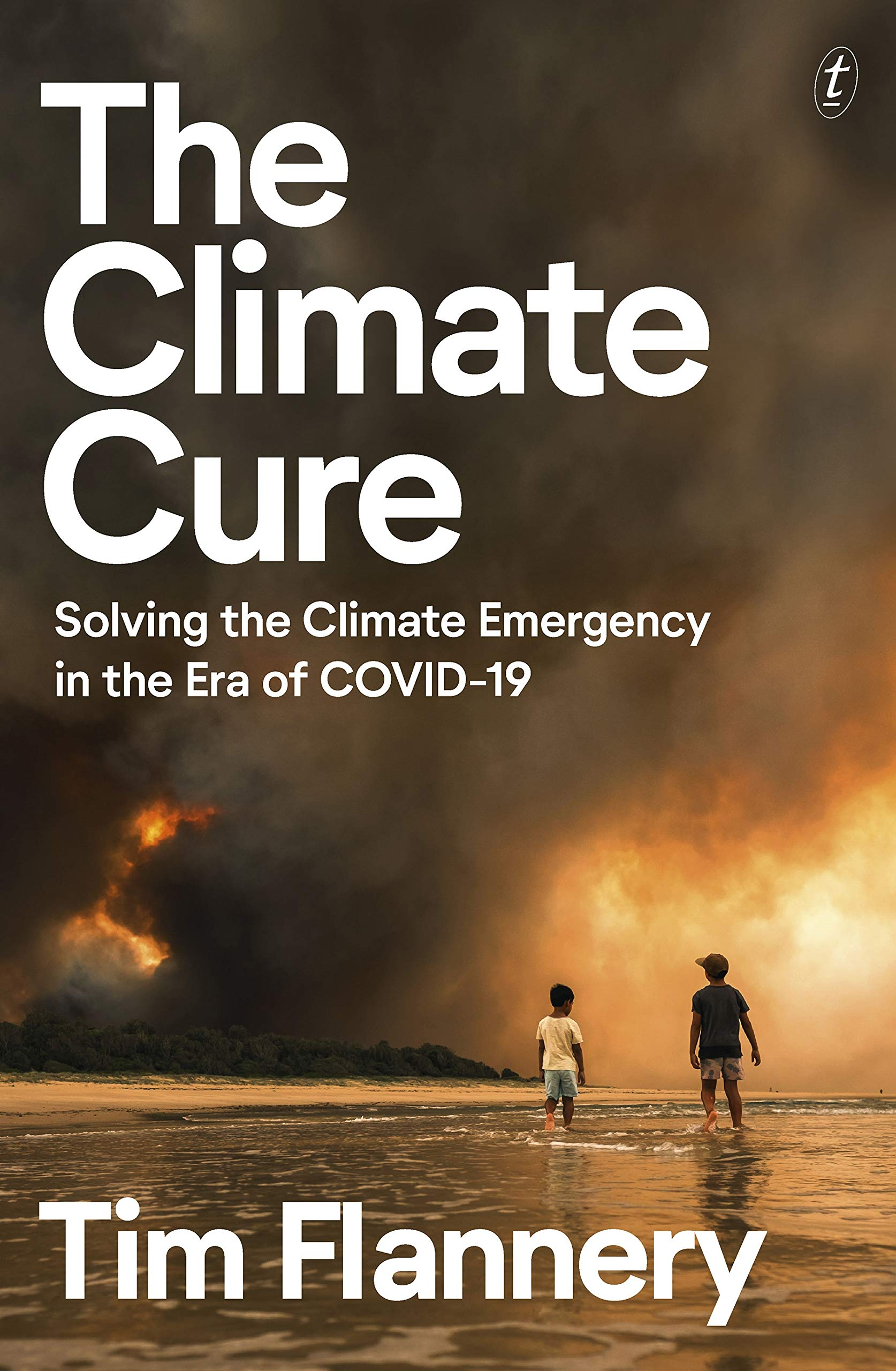 The Climate Cure: Solving the Climate Emergency in the Era of COVID-19, by Tim Flannery - Survival (and Other) Books About the COVID-19 Coronavirus - Survival Books - Survival, Sustainable Living