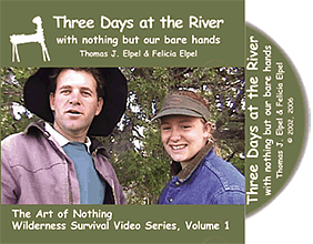 Three Days at the River With Nothing But Out Bare Hands, Thomas J. Elpel (The Art of Nothing Wilderness Survival DVD Volume 1).