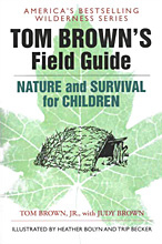 Tom Brown's Field Guide to Nature and Survival for Children, Tom Brown Jr. with Judy Brown.