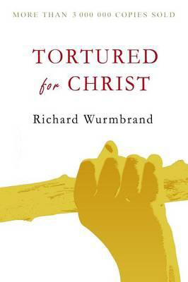 Tortured for Christ, by Richard Wurmbrand