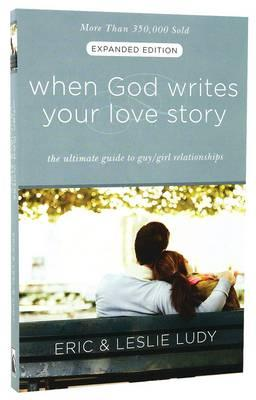When God Writes your Love Story (Extended Edition): The Ultimate Guide to Guy/Girl Relationships, by Eric Ludy, Leslie Ludy